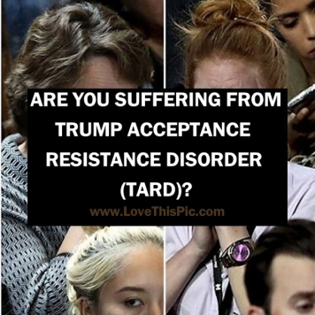 Are-You-Suffering-From-Trump-Acceptance-Resistance-Disorder-tard.jpg